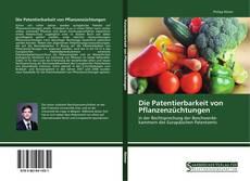 Bookcover of Die Patentierbarkeit von Pflanzenzüchtungen