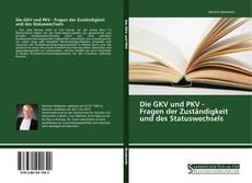 Die GKV und PKV - Fragen der Zuständigkeit und des Statuswechsels kitap kapağı