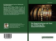 Buchcover von Die Registrierkasse als Tool zur Stärkung der Steuerehrlichkeit?