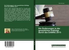 Bookcover of Die Änderungen in der gesetzlichen Erbfolge durch das ErbRÄG 2015