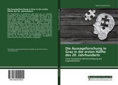 Buchcover von Die Aussageforschung in Graz in der ersten Hälfte des 20. Jahrhunderts
