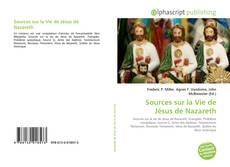 Bookcover of Sources sur la Vie de Jésus de Nazareth
