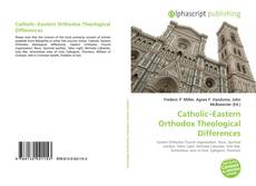Couverture de Catholic–Eastern Orthodox Theological Differences