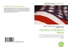Borítókép a  Presidency of Woodrow Wilson - hoz