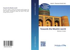 Portada del libro de Towards the Muslim world