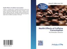 Bookcover of Health Effects of Caffeine Consumption