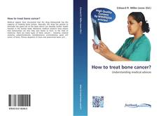 Copertina di How to treat bone cancer?