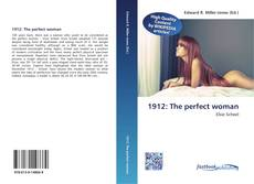 Bookcover of 1912: The perfect woman