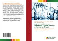 Bookcover of A organocatálise na síntese de compostos com potencial biológico