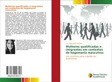 Capa do livro de Mulheres qualificadas e imigrantes em contextos de hegemonia masculina: