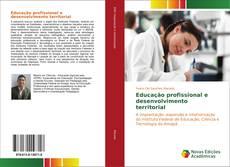 Portada del libro de Educação profissional e desenvolvimento territorial