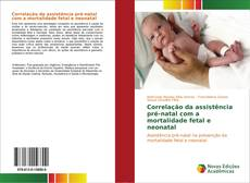 Correlação da assistência pré-natal com a mortalidade fetal e neonatal的封面