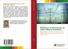 Capa do livro de Mudanças institucionais no setor elétrico brasileiro