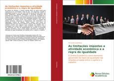 Capa do livro de As limitações impostas a atividade econômica e a regra de igualdade
