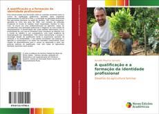 Bookcover of A qualificação e a formação da identidade profissional