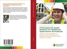 Capa do livro de A Percepção da Saúde Auditiva no Trabalho de Supervisores de Produção