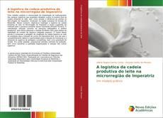 Bookcover of A logística da cadeia produtiva do leite na microrregião de Imperatriz