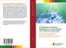 Bookcover of A produção de falsas memórias e a sua relação com fatores emocionais