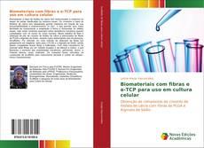Copertina di Biomateriais com fibras e α-TCP para uso em cultura celular