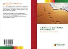 Bookcover of A Existência como Pathos em Kierkegaard