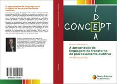 Bookcover of A apropriação da linguagem no transtorno do processamento auditivo