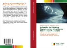 Bookcover of Aplicação de modelos Bayesianas no diagnóstico das doenças Genéticas