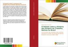 Bookcover of O Debate sobre a História das Origens do Trabalho Batista no Brasil