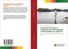 Bookcover of A existência ética e religiosa em Kierkegaard: continuidade ou ruptura?
