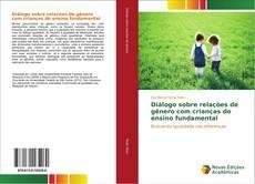 Bookcover of Diálogo sobre relações de gênero com crianças do ensino fundamental
