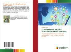Bookcover of O espetáculo da vida privada nas redes sociais
