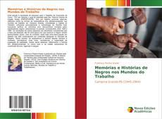 Обложка Memórias e Histórias de Negros nos Mundos do Trabalho