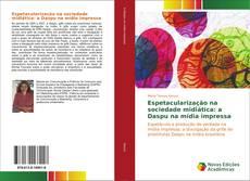 Buchcover von Espetacularização na sociedade midiática: a Daspu na mídia impressa