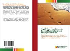 Bookcover of A politica econômica do Banco Mundial para os serviços hídricos