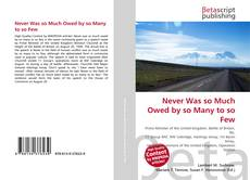 Bookcover of Never Was so Much Owed by so Many to so Few