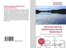 Bookcover of Ukrainian-German Collaboration During World War II