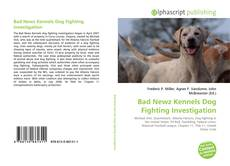 Bookcover of Bad Newz Kennels Dog Fighting Investigation