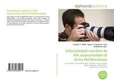 Bookcover of International reaction to the assassination of Anna Politkovskaya