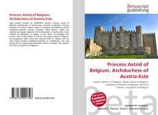 Bookcover of Princess Astrid of Belgium, Archduchess of Austria-Este