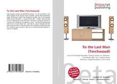 Buchcover von To the Last Man (Torchwood)