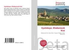 Bookcover of Vyatskoye, Khabarovsk Krai