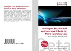 Couverture de Intelligent Small World Autonomous Robots for Micro- Manipulation