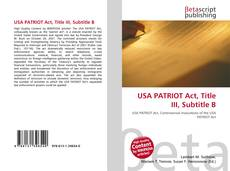 Bookcover of USA PATRIOT Act, Title III, Subtitle B