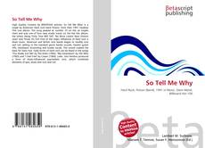 Bookcover of So Tell Me Why