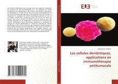 Les cellules dendritiques, applications en immunothérapie antitumorale kitap kapağı