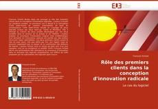 Couverture de Rôle des premiers clients dans la conception d''innovation radicale