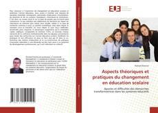 Bookcover of Aspects théoriques et pratiques du changement en éducation scolaire