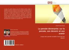 Bookcover of La pensée devenante: sur la pensée, son devenir et son avenir