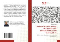Bookcover of L''APPROCHE QUALITATIVE DES éQUATIONS DIFFERENTIELLES EN CLASSE DE TS
