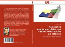 Bookcover of Assistance supramoléculaire des cations imidazolium en catalyse