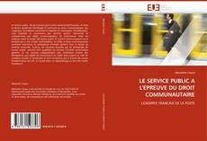 Couverture de LE SERVICE PUBLIC A L''EPREUVE DU DROIT COMMUNAUTAIRE